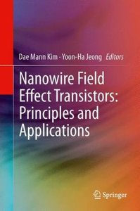 Nanowire Field Effect Transistors: Principles and Applications