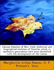 Famous families of New York; historical and biographical sketche