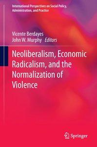 Neoliberalism, Economic Radicalism, and the Normalization of Vio
