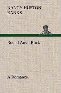 Round Anvil Rock A Romance