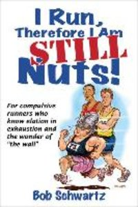 I Run, Therefore I am - Still Nuts!