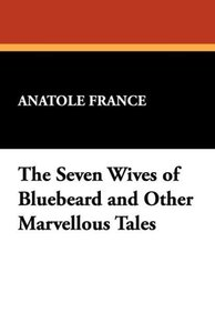 The Seven Wives of Bluebeard and Other Marvellous Tales