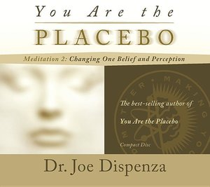 You Are the Placebo Meditation 2: Changing One Belief and Percep
