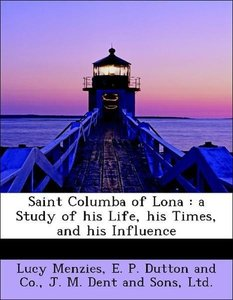 Saint Columba of Lona : a Study of his Life, his Times, and his