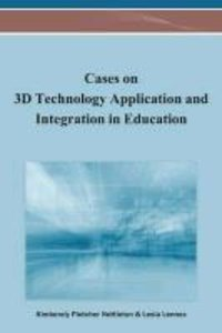 Cases on 3D Technology Application and Integration in Education