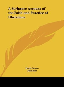 A Scripture Account of the Faith and Practice of Christians