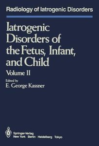 Iatrogenic Disorders of the Fetus, Infant, and Child