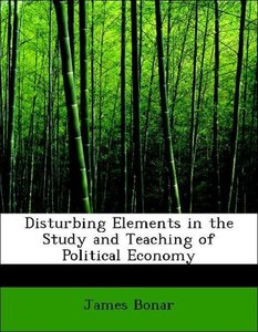 Disturbing Elements in the Study and Teaching of Political Econo