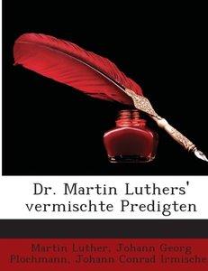Dr. Martin Luthers' vermischte Predigten