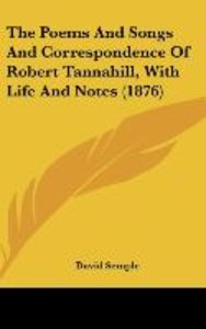 The Poems And Songs And Correspondence Of Robert Tannahill, With