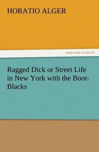 Ragged Dick or Street Life in New York with the Boot-Blacks