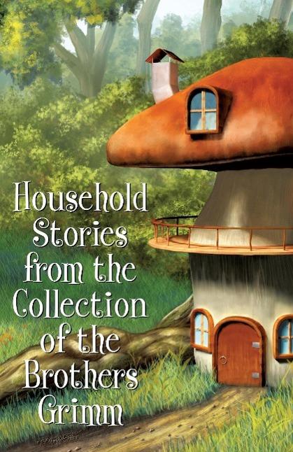 Household Stories from the Collection of the Brothers Grimm - zum Schließen ins Bild klicken
