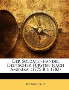 Der Soldatenhandel Deutscher Fürsten Nach Amerika: (1775 Bis 178