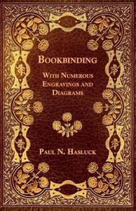 Bookbinding - With Numerous Engravings and Diagrams
