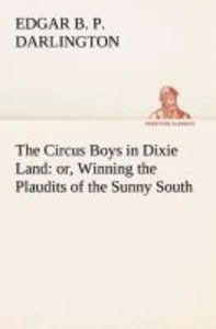 The Circus Boys in Dixie Land : or, Winning the Plaudits of the