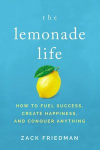 The Lemonade Life: How to Fuel Success, Create Happiness, and Co