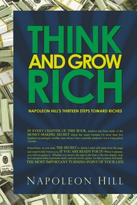 Think and Grow Rich - Napoleon Hill\'s Thirteen Steps Toward Ric
