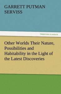 Other Worlds Their Nature, Possibilities and Habitability in the