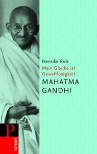 Mahatma Gandhi - Mein Glaube ist Gewaltlosigkeit
