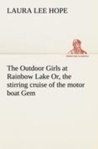The Outdoor Girls at Rainbow Lake Or, the stirring cruise of the