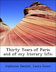 Thirty Years of Paris and of my literary life;