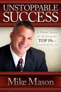 Unstoppable Success: A Proven System for Reaching the Top 1% in