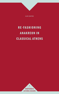 Re-Fashioning Anakreon in Classical Athens