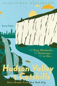 Weekend Getaways to the Hudson Valley & Catskills: Short Breaks