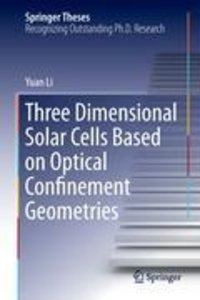 Three Dimensional Solar Cells Based on Optical Confinement Geome