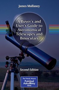 A Buyer's and User's Guide to Astronomical Telescopes and Binocu