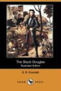 The Black Douglas (Illustrated Edition) (Dodo Press)