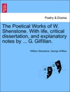 The Poetical Works of W. Shenstone. With life, critical disserta
