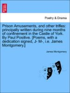 Prison Amusements, and other trifles: principally written during