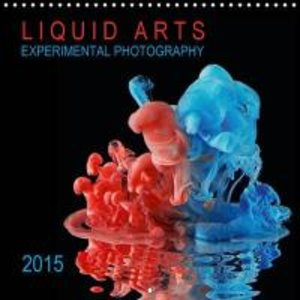 LIQUID ARTS - EXPERIMENTAL PHOTOGRAPHY (Wall Calendar 2015 300 ×