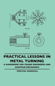 Practical Lessons In Metal Turning - A Handbook For Young Engine