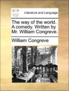 The way of the world. A comedy. Written by Mr. William Congreve.