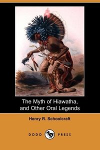 The Myth of Hiawatha, and Other Oral Legends (Dodo Press)