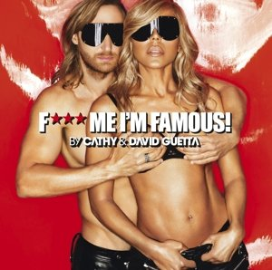 F*** Me I'm Famous By Cathy & David Guetta 2013