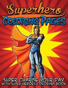 Superhero Coloring Pages (Super Charge Your Day with Super Heroe