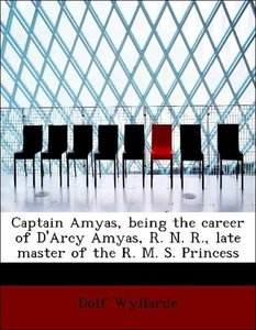 Captain Amyas, being the career of D'Arcy Amyas, R. N. R., late