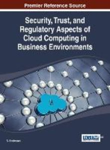 Security, Trust, and Regulatory Aspects of Cloud Computing in Bu
