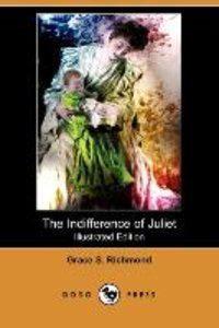 The Indifference of Juliet (Illustrated Edition) (Dodo Press)