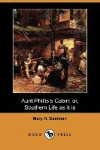 Aunt Phillis's Cabin; Or, Southern Life as It Is