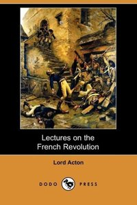 Lectures on the French Revolution (Dodo Press)