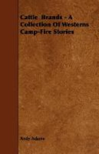 Cattle Brands - A Collection of Westerns Camp-Fire Stories