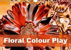 Floral Colour Play (Wall Calendar 2015 DIN A4 Landscape)