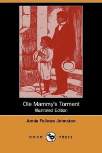OLE Mammy's Torment (Illustrated Edition) (Dodo Press)