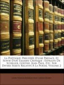 La Poétique: Précédée D'une Préface, Et Suivie D'un Examen Criti