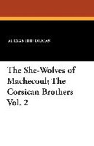 The She-Wolves of Machecoul; The Corsican Brothers Vol. 2