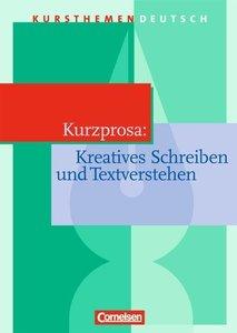 Kursthemen Deutsch. Kurzprosa. Kreatives Schreiben und Textverst